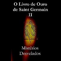 O Livro de Ouro de Saint Germain II: Mistérios Desvelados