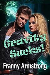 Gravity SUCKS! Kindle Edition
