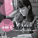Am I Dreaming? 80 Brit Girl Sounds Of The 60S /  Various Artists