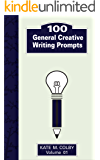 100 General Creative Writing Prompts (Fiction Ideas Vol. 1)
