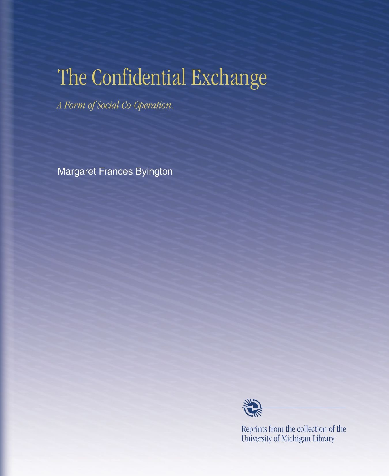 Download The Confidential Exchange: A Form of Social Co-Operation. pdf