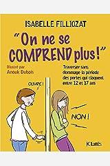 On ne se comprend plus: Traverser sans dommage la période des portes qui claquent entre 12 et 17 ans (Psy-Santé) (French Edition) Kindle Edition