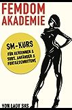 Femdom Akademie – SM Kurs für Herrinnen & Subs, Anfänger & Fortgeschrittene (German Edition)