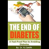 The End of Diabetes: A Fool-Proof Plan to Avoiding Diabetes (English Edition)