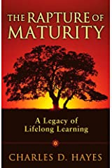 The Rapture of Maturity: A Legacy of Lifelong Learning Kindle Edition