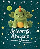Unicorns, Dragons and More Fantasy Amigurumi