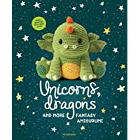 Unicorns, Dragons and More Fantasy Amigurumi, Volume 1: Bring 14 Magical Characters to Life!