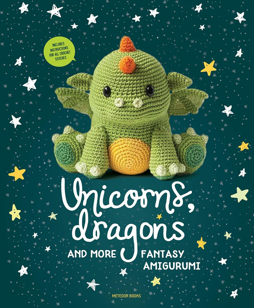 Unicorns, Dragons and More Fantasy Amigurumi: Bring 14 Magical Characters to Life! pdf