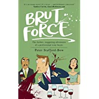 Brut Force: The further, staggering adventures of a professional wine buyer. (2)