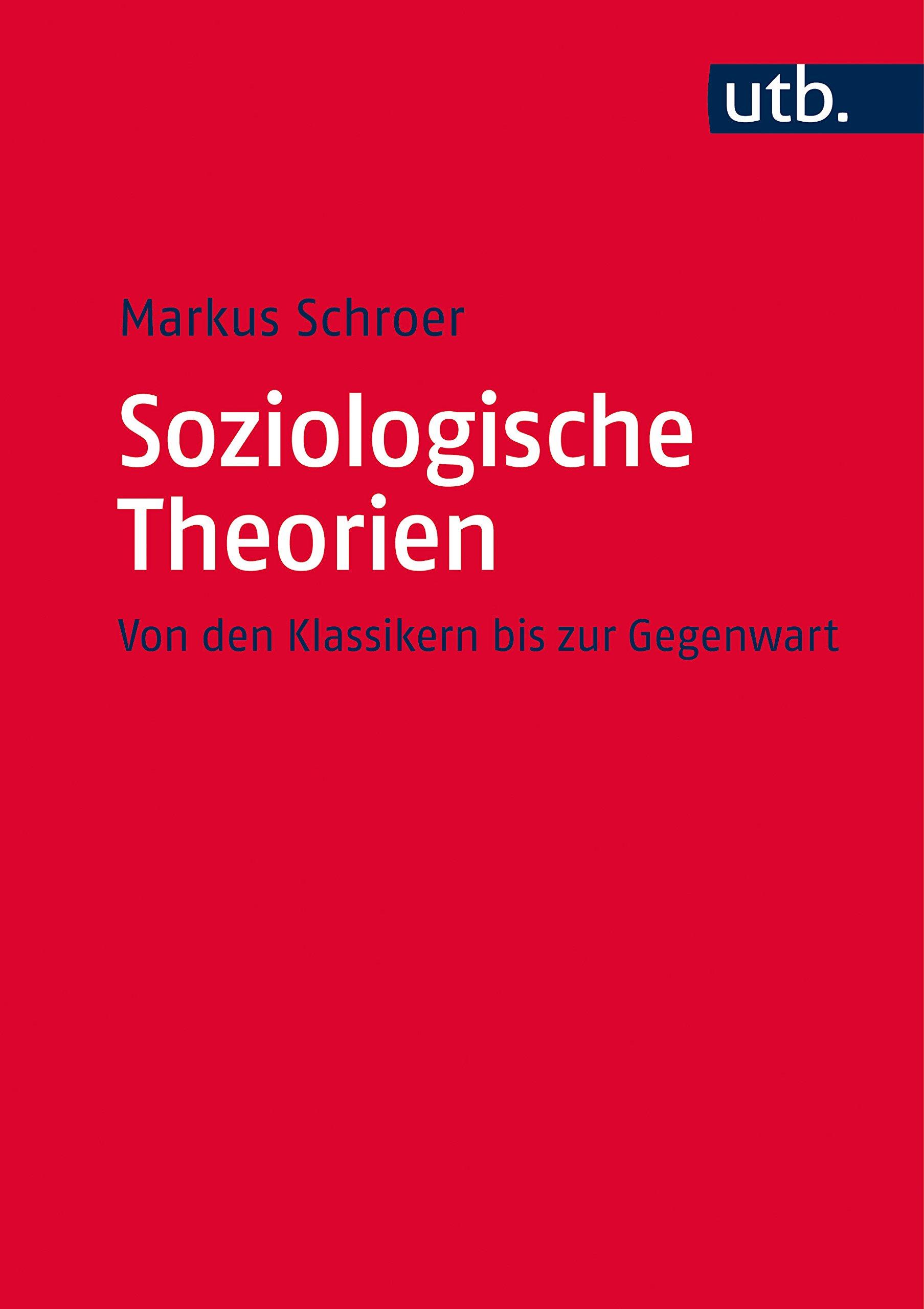 Soziologische Theorien: Von den Klassikern bis zur Gegenwart