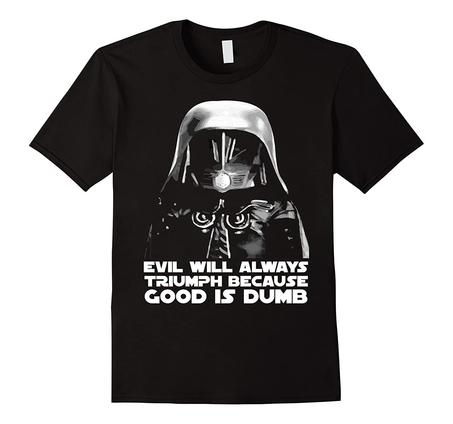 Evil will always Triumph because Good is Dumb T-shirt-TD
