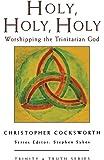 Holy, Holy, Holy: Worshipping the Trinitarian God (Trinity & Truth)