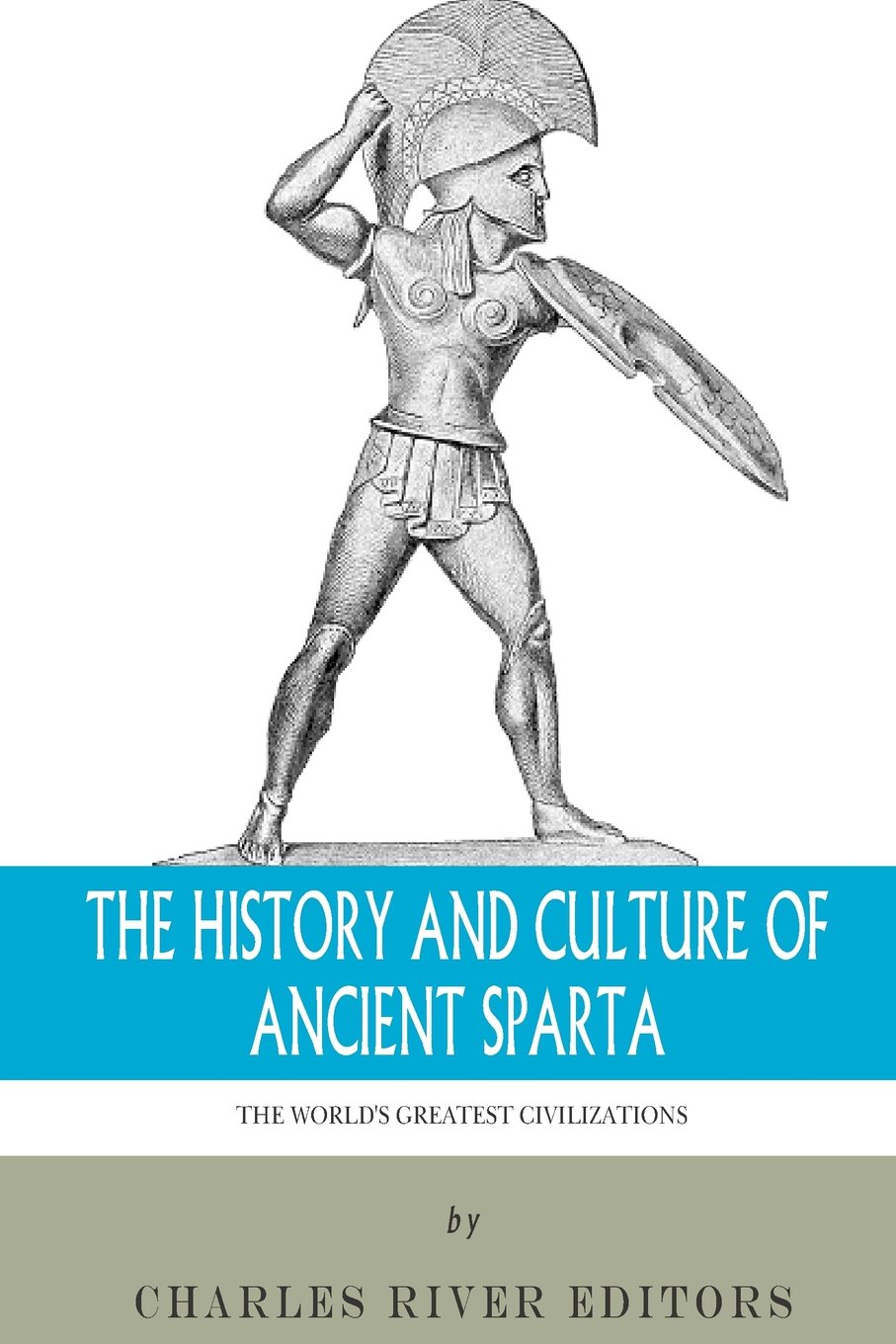 The World's Greatest Civilizations: The History and Culture of Ancient Sparta