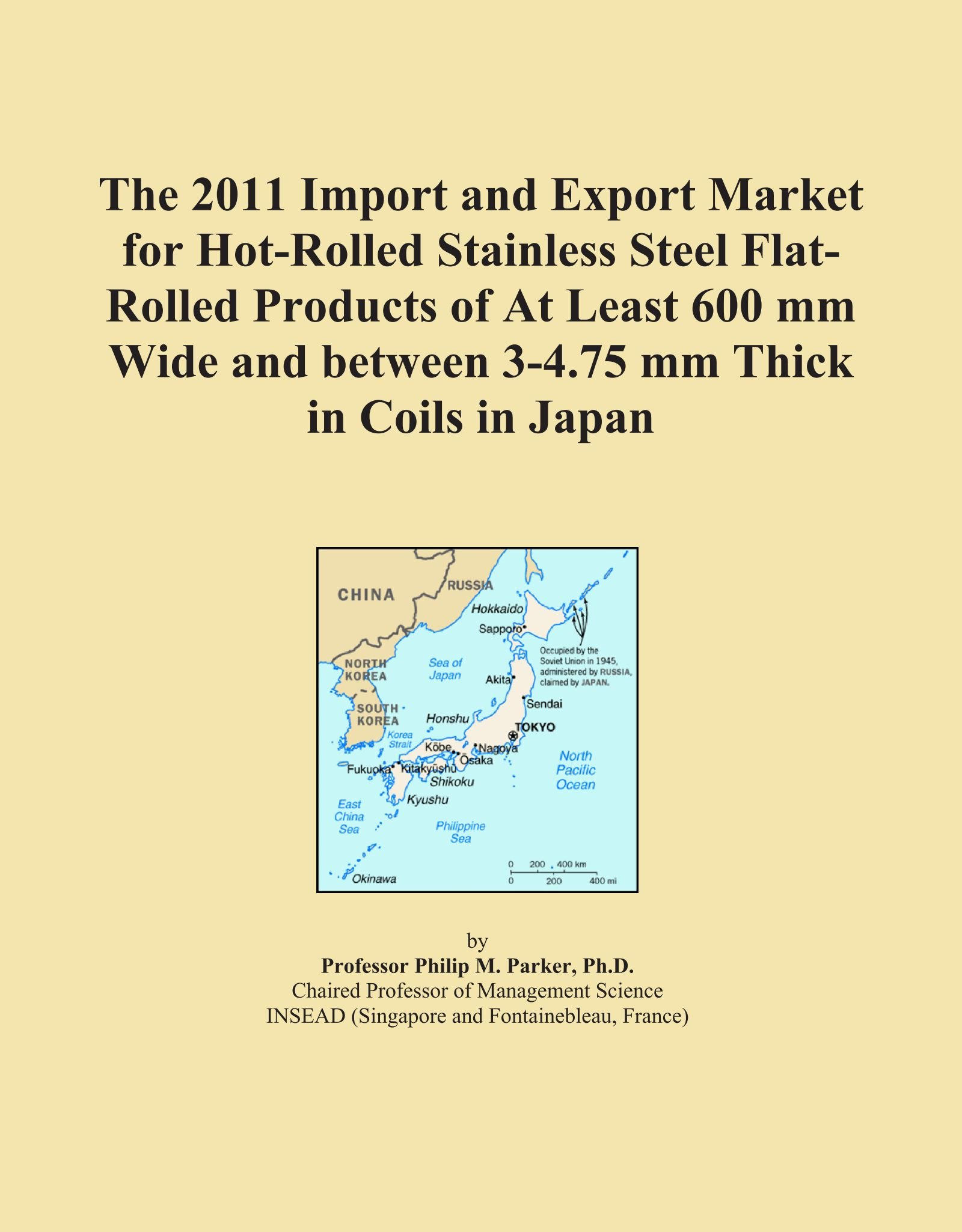 Read Online The 2011 Import and Export Market for Hot-Rolled Stainless Steel Flat-Rolled Products of At Least 600 mm Wide and between 3-4.75 mm Thick in Coils in Japan ebook