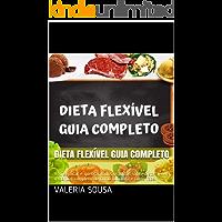 Dieta Flexível Guia Completo: Vou explicar e quebrar todos os mitos sobre dieta flexível, o manual completo de como funciona e como fazer