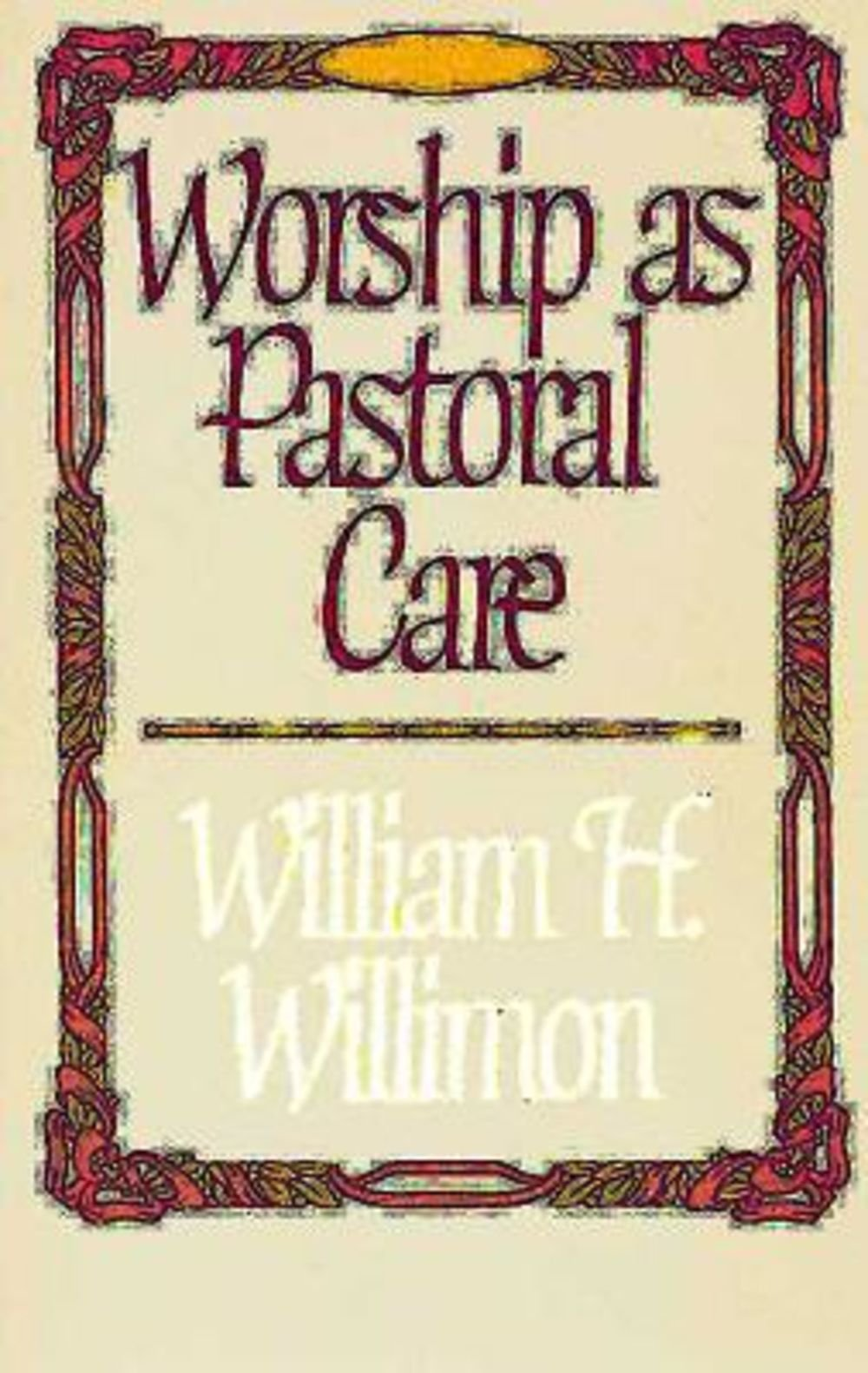 Worship as pastoral care william h willimon 9780687463886 worship as pastoral care william h willimon 9780687463886 amazon books fandeluxe Gallery