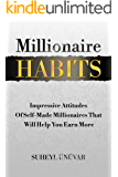 Millionaire Habits: Impressive Attitudes Of Self-Made Millionaires That Will Help You Earn More (Habits, Success, Money, Mindset, Wealth, Financial, Millionaire Success Habits, Millionaire Habits)