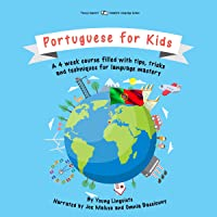Portuguese for Kids: A 4-Week Course Filled with Tips, Tricks and Techniques for Language Mastery