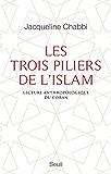 Les Trois Piliers de l'islam. Lecture anthropologique du Coran: Lecture anthropologique du Coran
