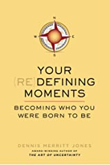 Your Redefining Moments: Becoming Who You Were Born to Be Paperback