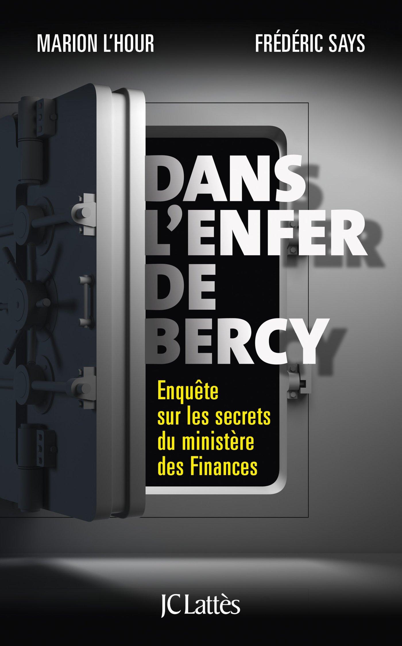 Dans l'enfer de Bercy: Enquête sur les secrets du ministère des Finances Broché – 25 janvier 2017 Frédéric Says Marion L' Hour JC Lattès 2709658577