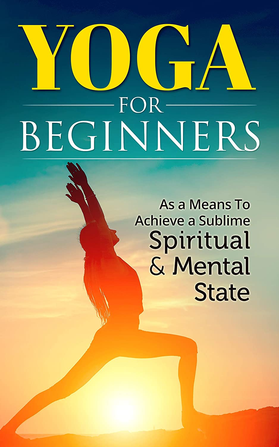 Yoga for beginners: As a Means To Achieve a Sublime ...