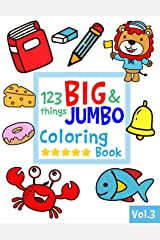 123 things BIG & JUMBO Coloring Book: 123 Pages to color!!, Easy, LARGE, GIANT Simple Picture Coloring Books for Toddlers, Kids Ages 2-4, Early Learning, Preschool and Kindergarten (JUMBO and GIANT) Paperback