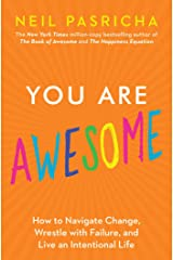 You Are Awesome: How to Navigate Change, Wrestle with Failure, and Live an Intentional Life (Book of Awesome Series, The) Kindle Edition