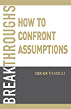 Breakthroughs: How to confront assumptions