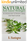 Cancer Cure :Natural Anti Cancer Strategies, An Introduction to Prevent, Delay and Treat Cancer Naturally. -anti cancer diet,anti cancer book,cancer cure,natural ... Prevent Cancer, Cure Cancer, Cancer)