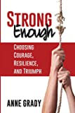 Strong Enough: Choosing Courage, Resilience, and Triumph