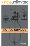 Not So Obvious: An Introduction to Patent Law and Strategy