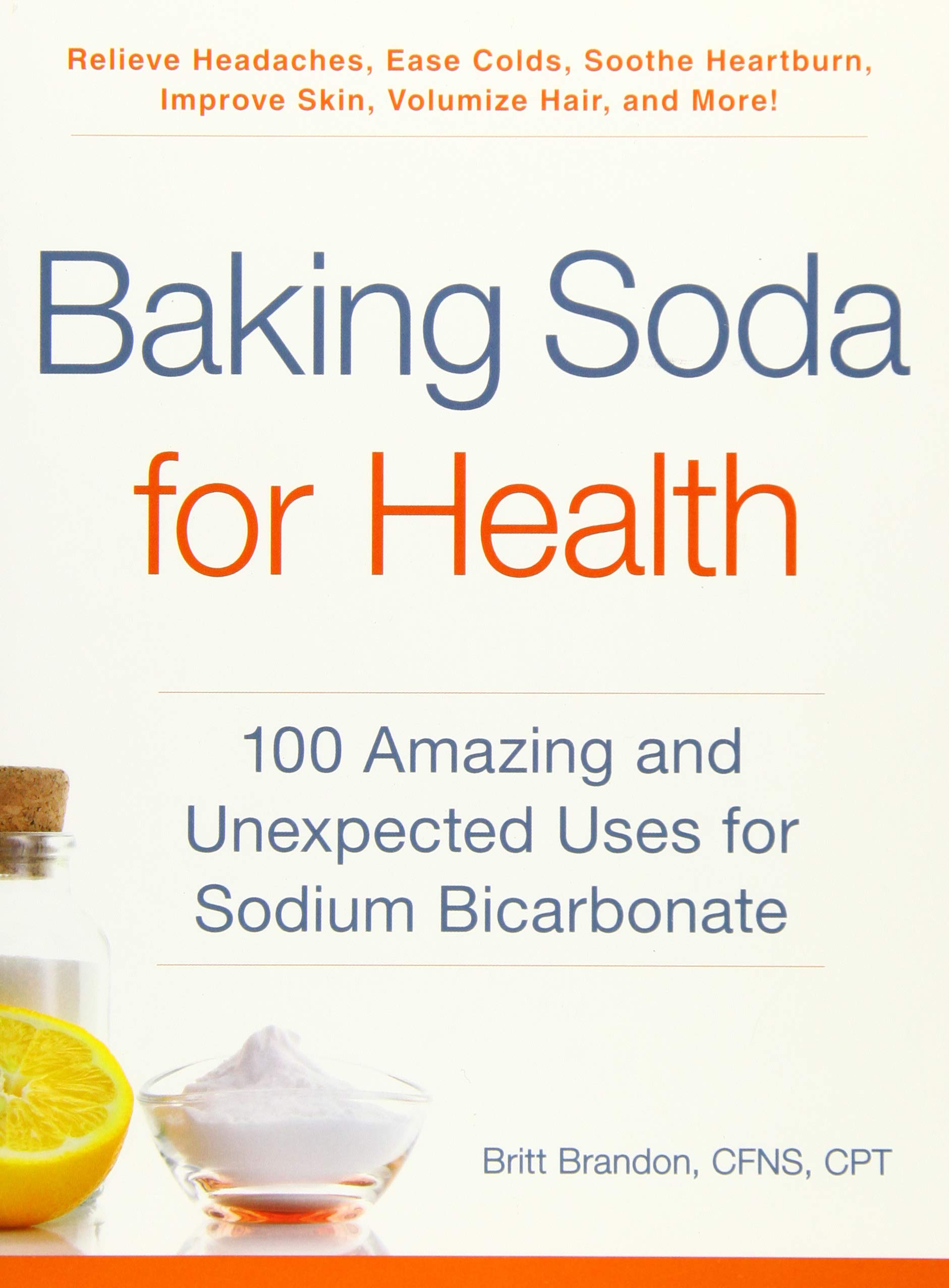 Baking Soda For Health 100 Amazing And Unexpected Uses For Sodium Bicarbonate Brandon Britt 9781507206577 Amazon Com Books