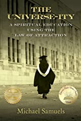 The Universe-Ity: A Spiritual Education Using the Law of Attraction Paperback