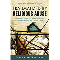 Traumatized by Religious Abuse: Courage, Hope and Freedom for Survivors (English Edition)