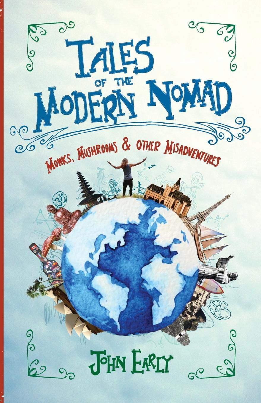 Tales of the Modern Nomad: Monks, Mushrooms & Other Misadventures: John T  Early: 9780995266605: Amazon.com: Books