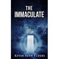 THE IMMACULATE: Demon or Divine? Saga of a Modern Day Messiah (English Edition)