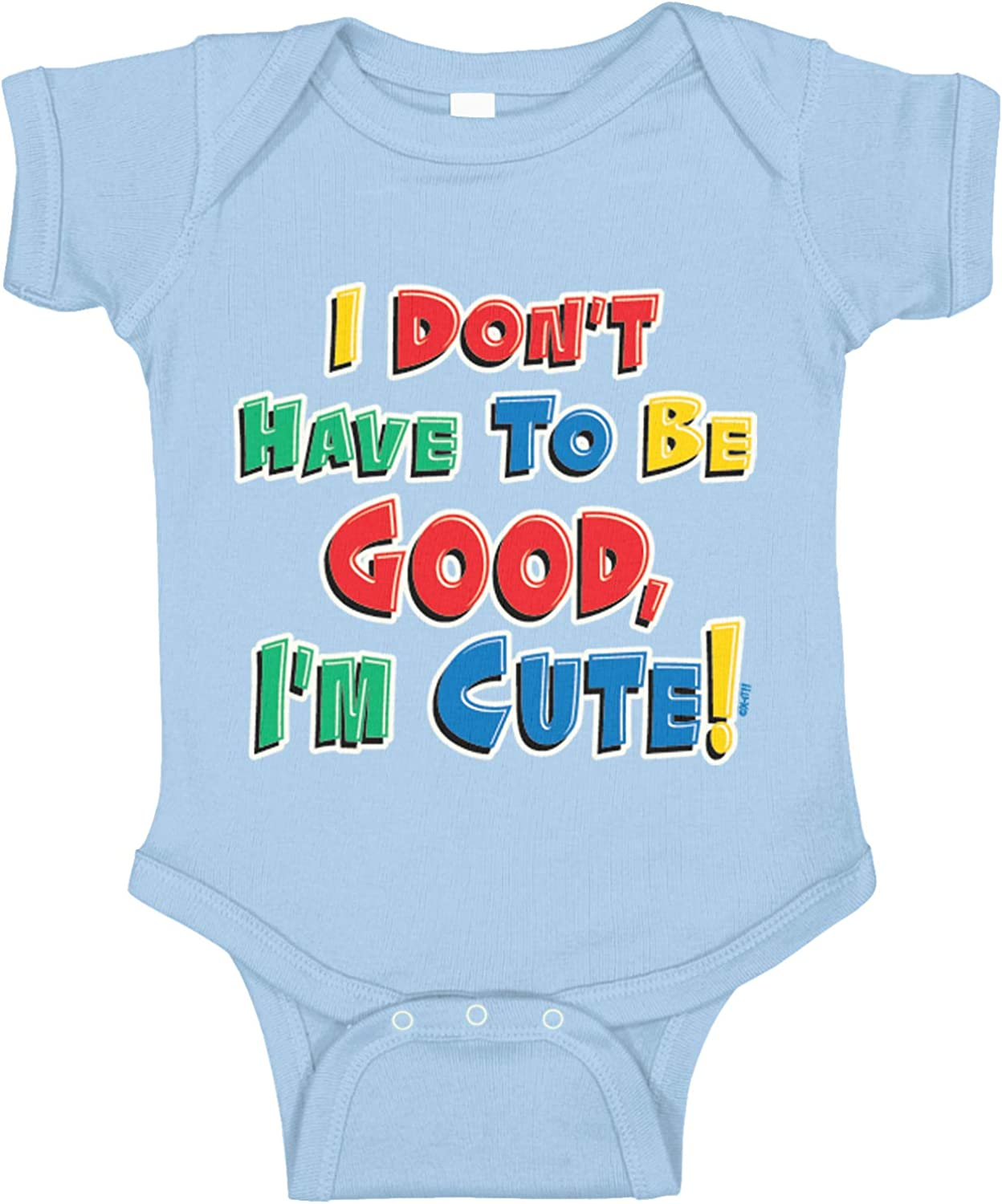 Amdesco I Dont Have to Be Good Im Cute Infant T-Shirt