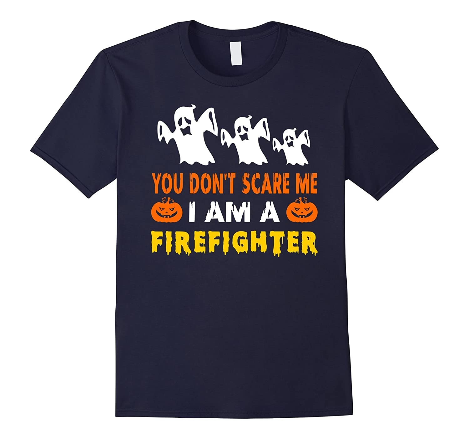 You Don't Scare Me - I'm A Firefighter T Shirt-T-Shirt