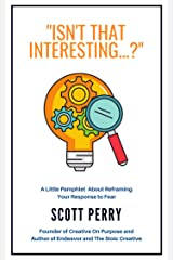 """""""Isn't That Interesting…?"""": A Little Pamphlet About a Creative Approach to Professional Fears Kindle Edition"""