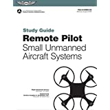 Remote Pilot sUAS Study Guide: For applicants seeking a small unmanned aircraft systems (sUAS) rating (ASA FAA Handbook Serie