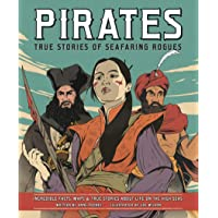 Pirates - True Stories of Seafaring Rogues: Incredible Facts, Maps and True Stories of Life on the High Seas