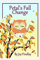 Children's Book - Petal's Fall Change (Petal the Owl Series 9) Kindle Edition