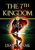 Guardian (The 7th Kingdom Book 1)