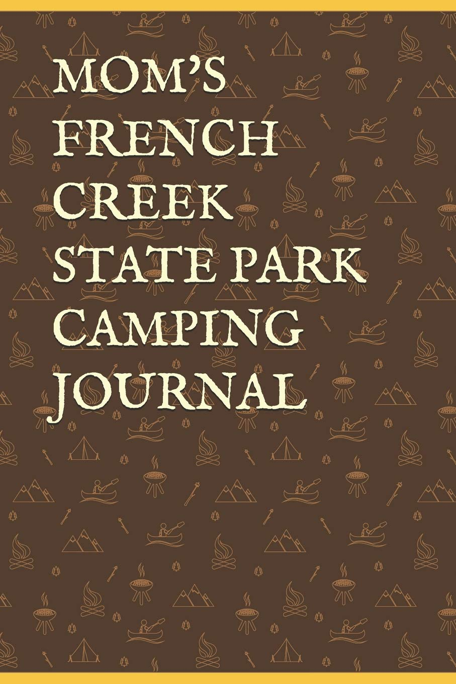 Mom S French Creek State Park Camping Journal Blank Lined