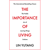 The Importance of Living: The Noble Art of Leaving Things Undone