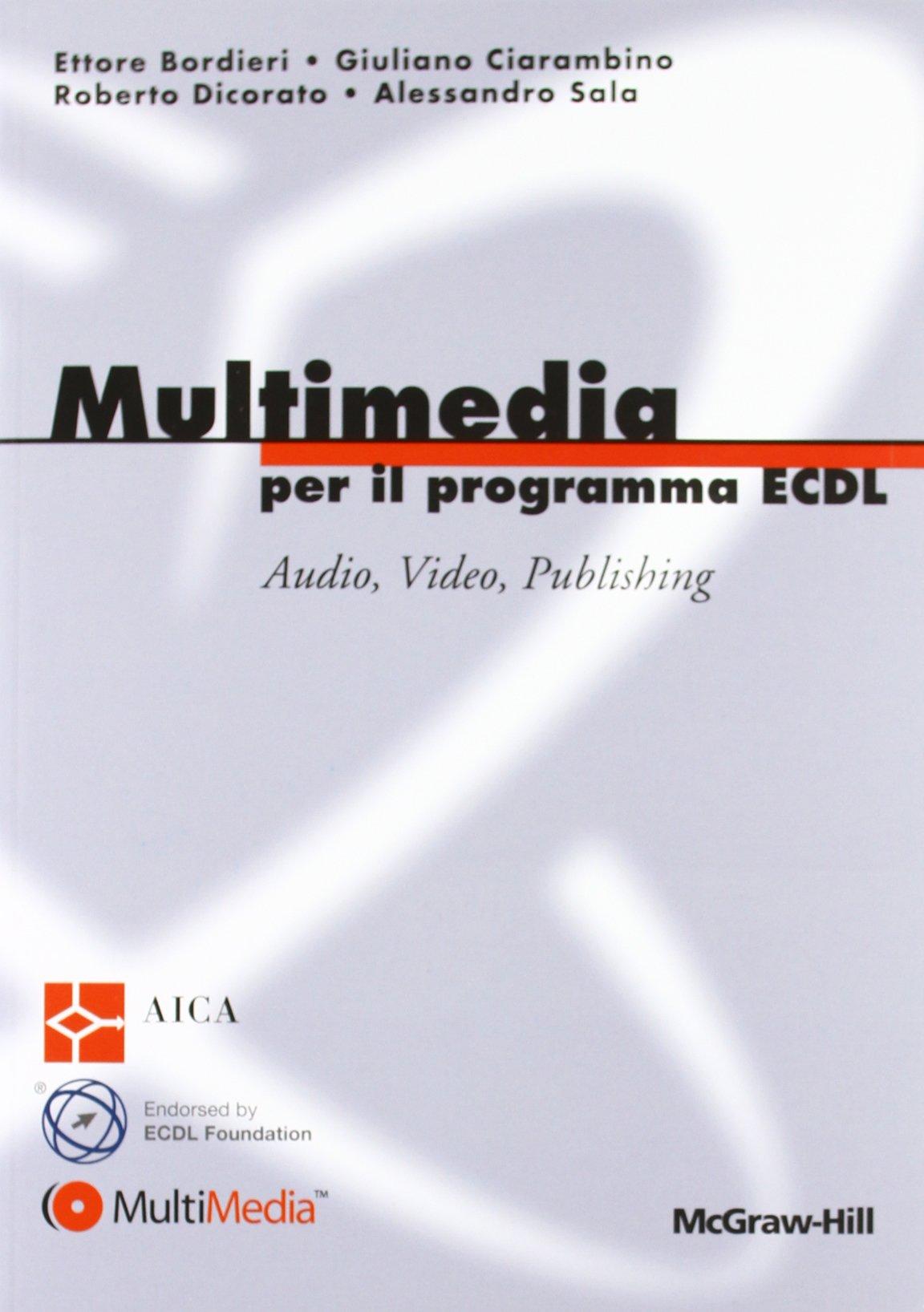 Multimedia per il programma ECDL Copertina flessibile – 1 gen 2012 Ettore Bordieri Giuliano Ciarambino Roberto Dicorato Alessandro Sala