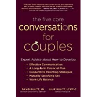 The Five Core Conversations for Couples: Expert Advice about How to Develop Effective Communication, a Long-Term Financial Plan, Cooperative Parenting ... Satisfying Sex, and Work-Life Balance