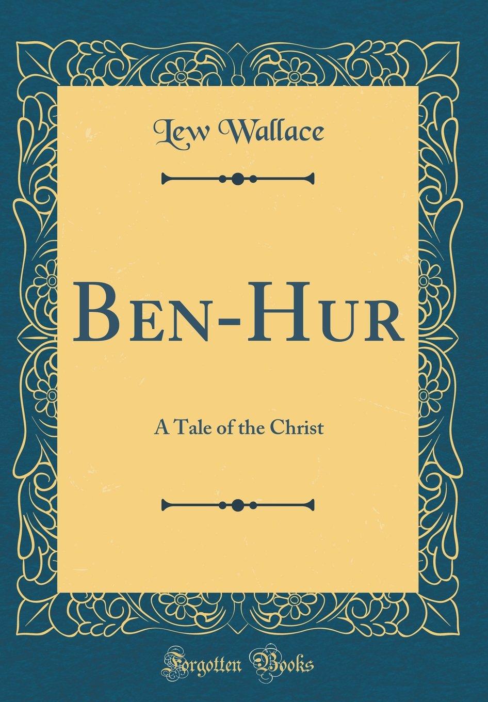 Read Online Ben-Hur: A Tale of the Christ (Classic Reprint) PDF