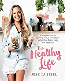 The Healthy Life: A complete plan for glowing skin, a healthy gut, weight loss, better sleep and less stress